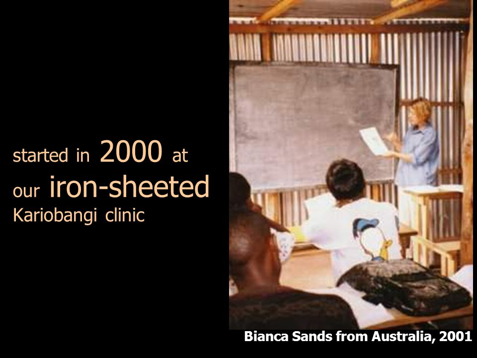 started in 2000 at our iron-sheeted Kariobangi clinic