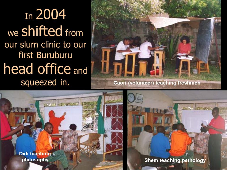 In 2004 we shifted from our slum clinic to our first Buruburu head office and squeezed in.