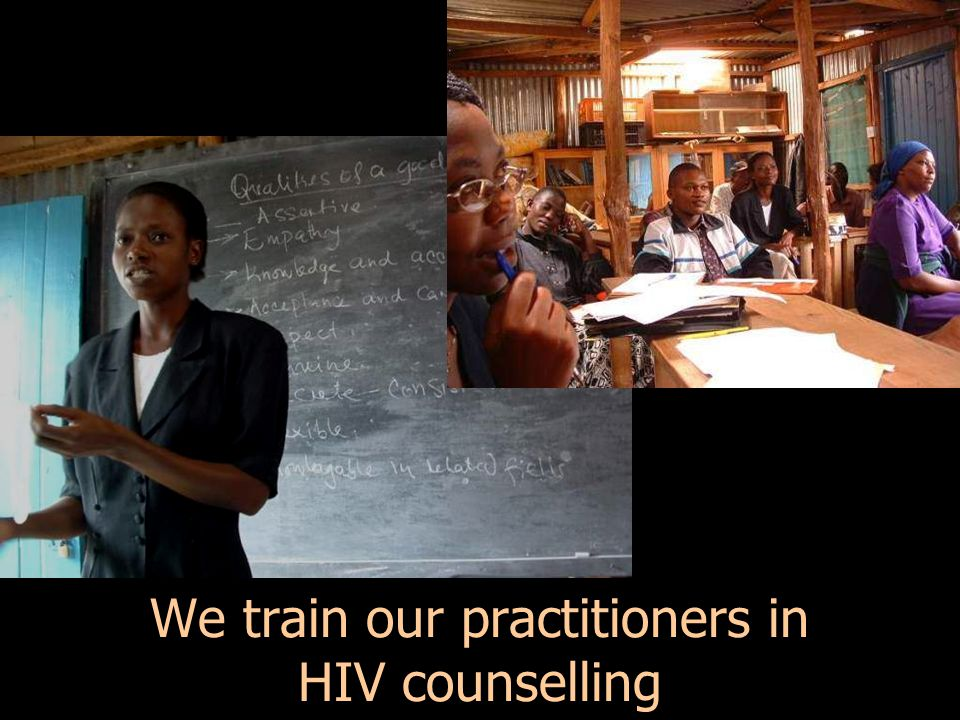 We train our practitioners in HIV counselling