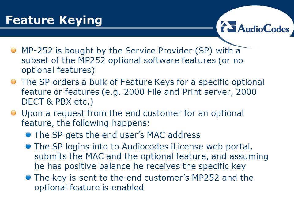 Feature Keying MP-252 is bought by the Service Provider (SP) with a subset of the MP252 optional software features (or no optional features)
