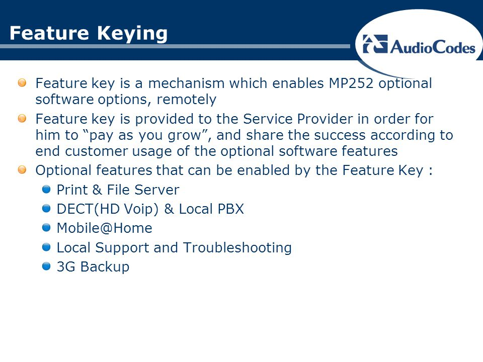 Feature Keying Feature key is a mechanism which enables MP252 optional software options, remotely.