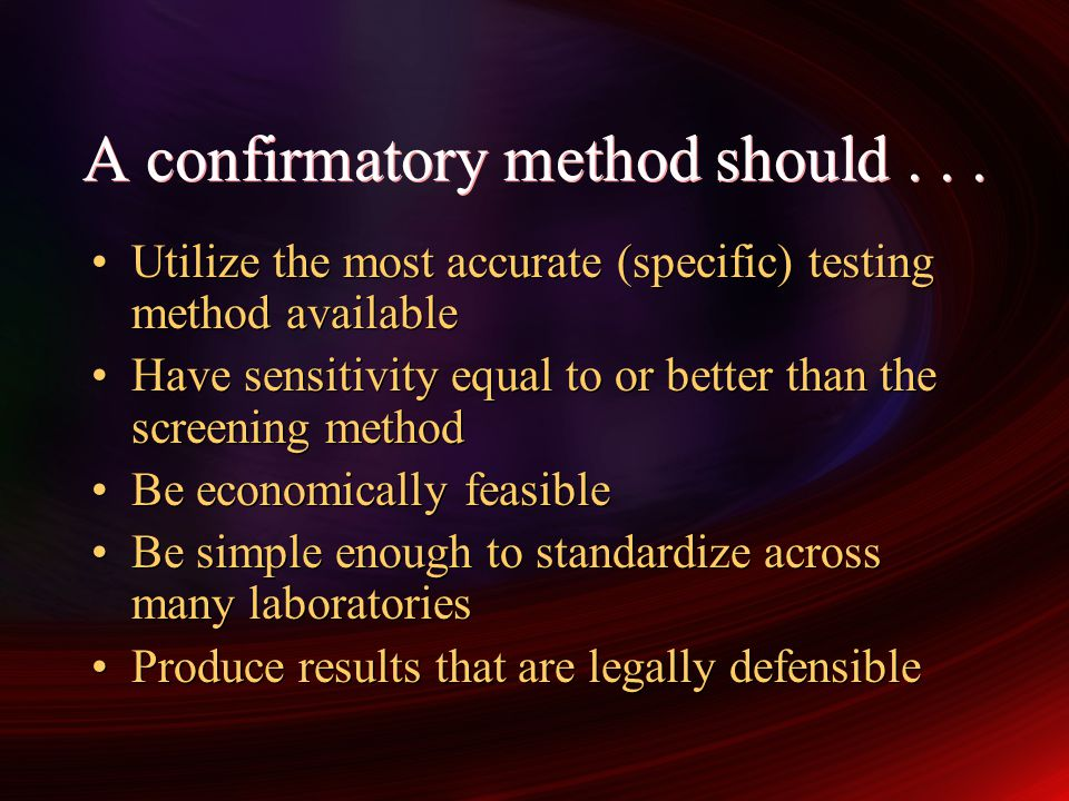 A confirmatory method should . . .