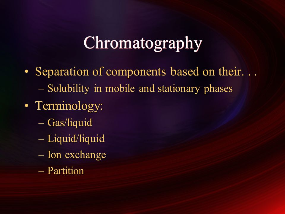 Chromatography Separation of components based on their. . .
