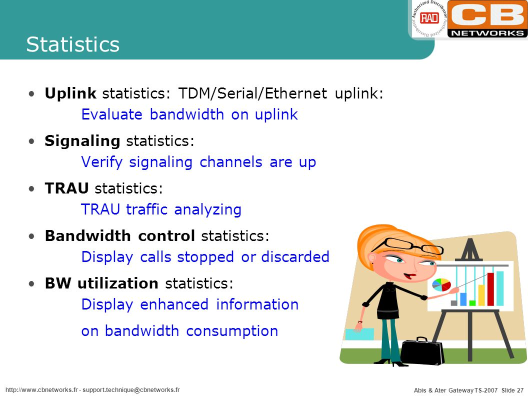 Statistics Uplink statistics: TDM/Serial/Ethernet uplink: Evaluate bandwidth on uplink. Signaling statistics: Verify signaling channels are up.