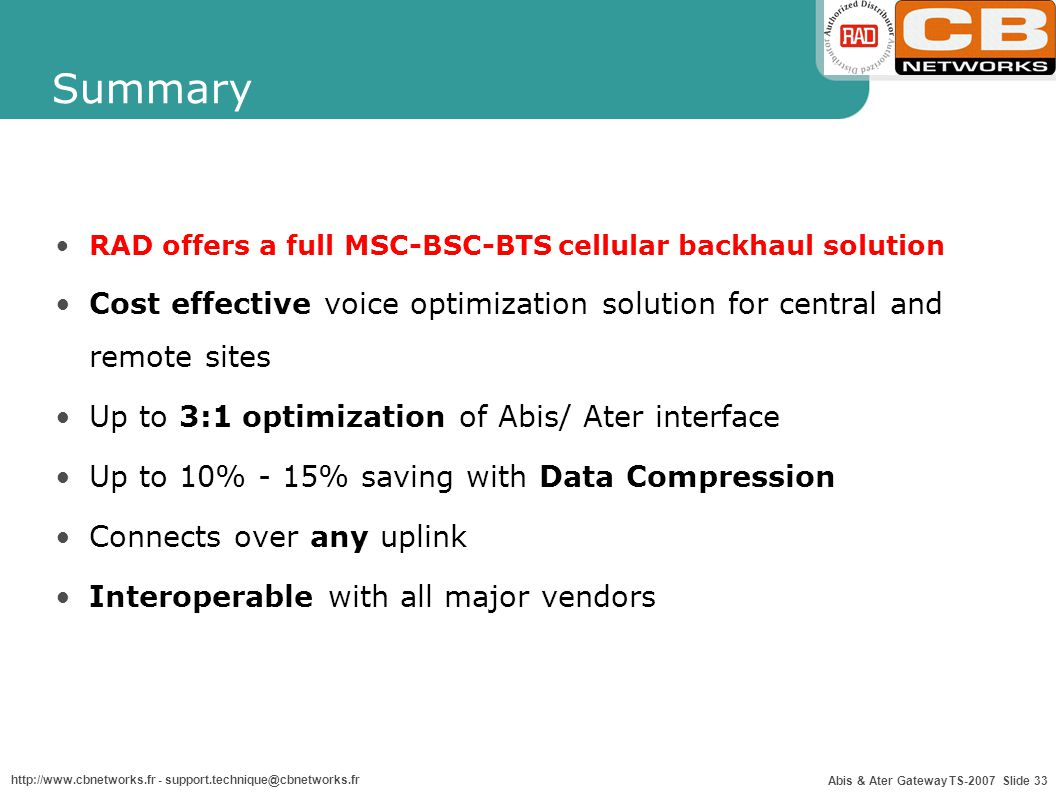 Summary RAD offers a full MSC-BSC-BTS cellular backhaul solution. Cost effective voice optimization solution for central and remote sites.