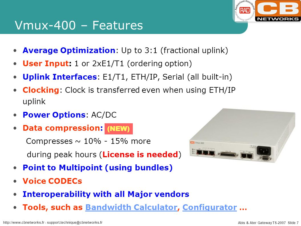 Vmux-400 – Features Average Optimization: Up to 3:1 (fractional uplink) User Input: 1 or 2xE1/T1 (ordering option)