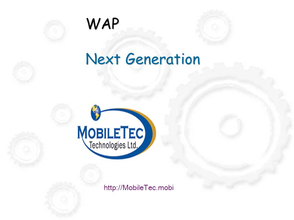 WAP Next Generation http://MobileTec.mobi