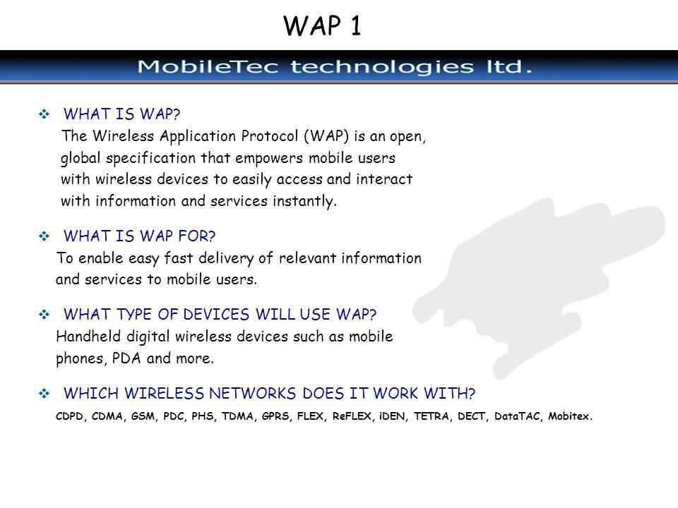 WAP 1 WHAT IS WAP The Wireless Application Protocol (WAP) is an open,
