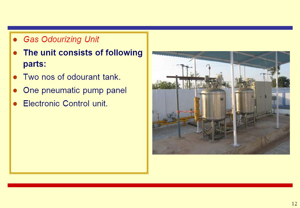 Gas Odourizing Unit The unit consists of following parts: Two nos of odourant tank. One pneumatic pump panel.
