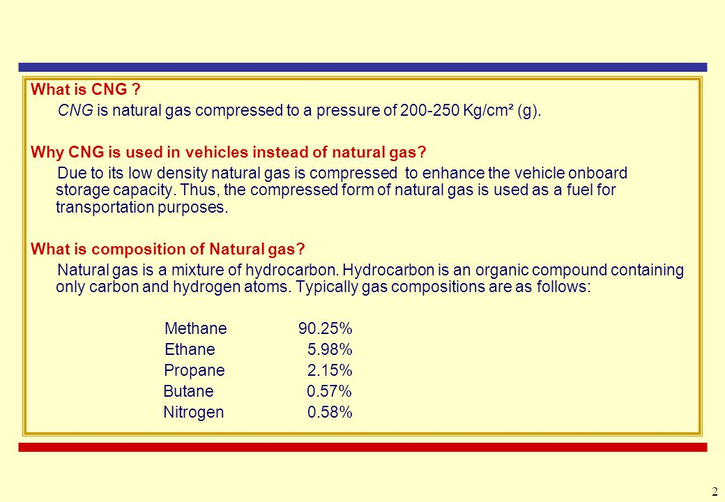 What is CNG CNG is natural gas compressed to a pressure of 200-250 Kg/cm² (g). Why CNG is used in vehicles instead of natural gas