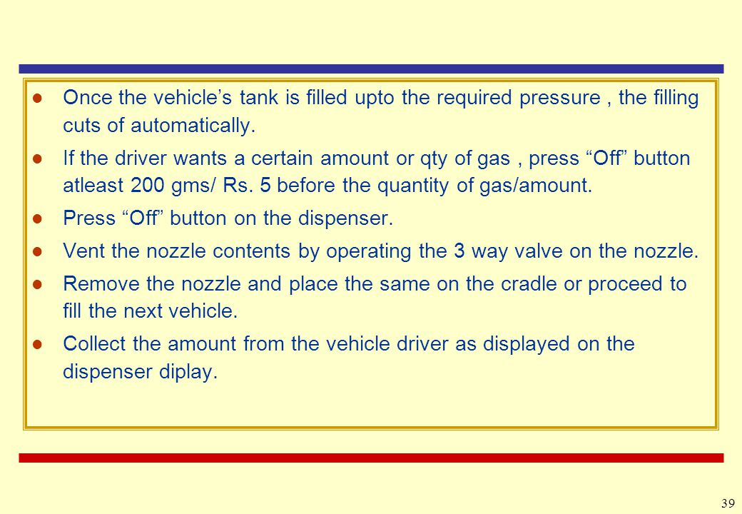 Once the vehicle's tank is filled upto the required pressure , the filling cuts of automatically.