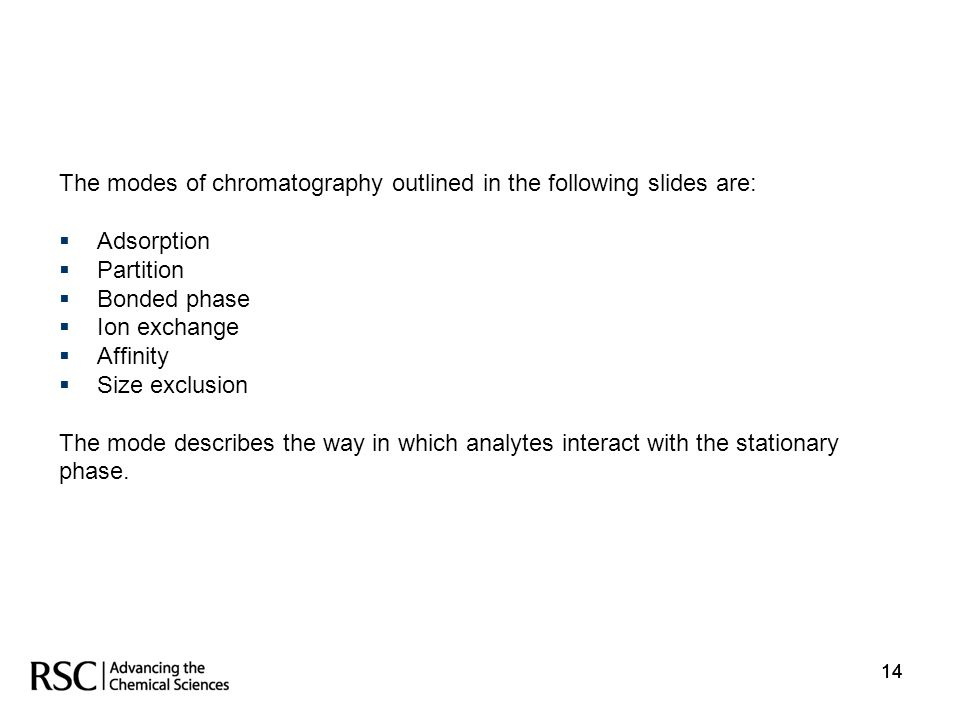 The modes of chromatography outlined in the following slides are: