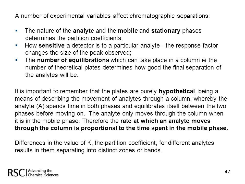 A number of experimental variables affect chromatographic separations: