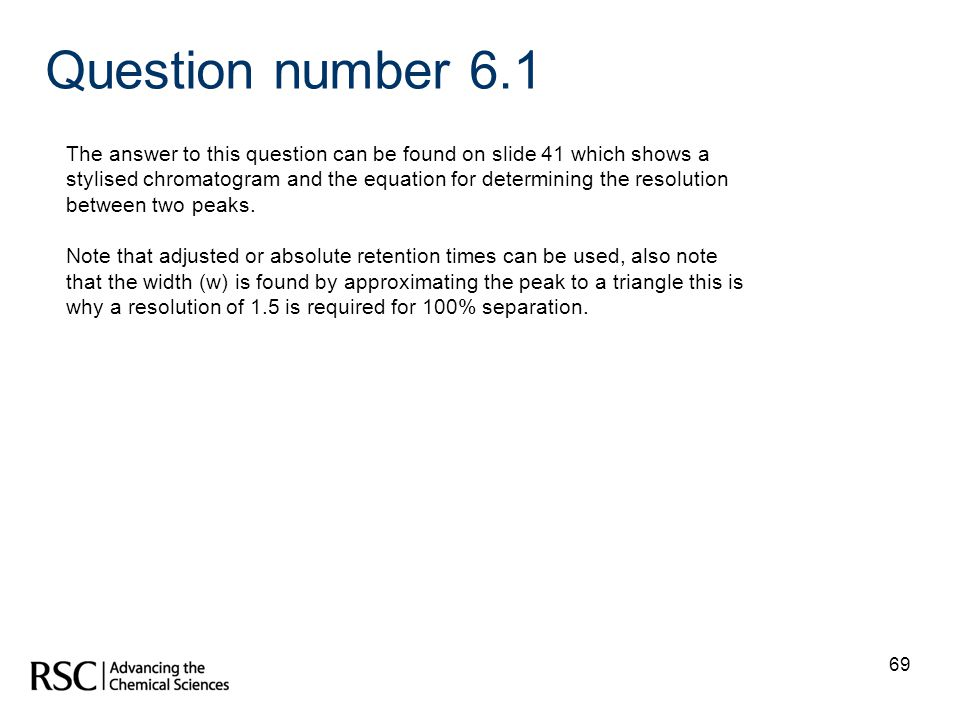 Question number 6.1 The answer to this question can be found on slide 41 which shows a.