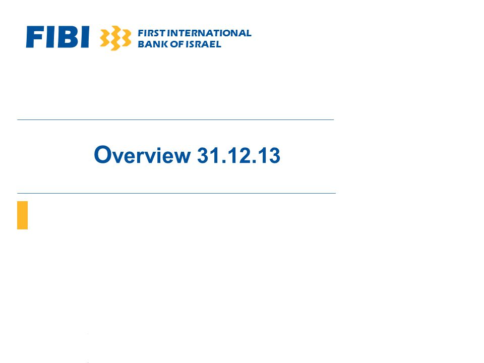 FIBI FIRST INTERNATIONAL BANK OF ISRAEL Overview 31.12.13