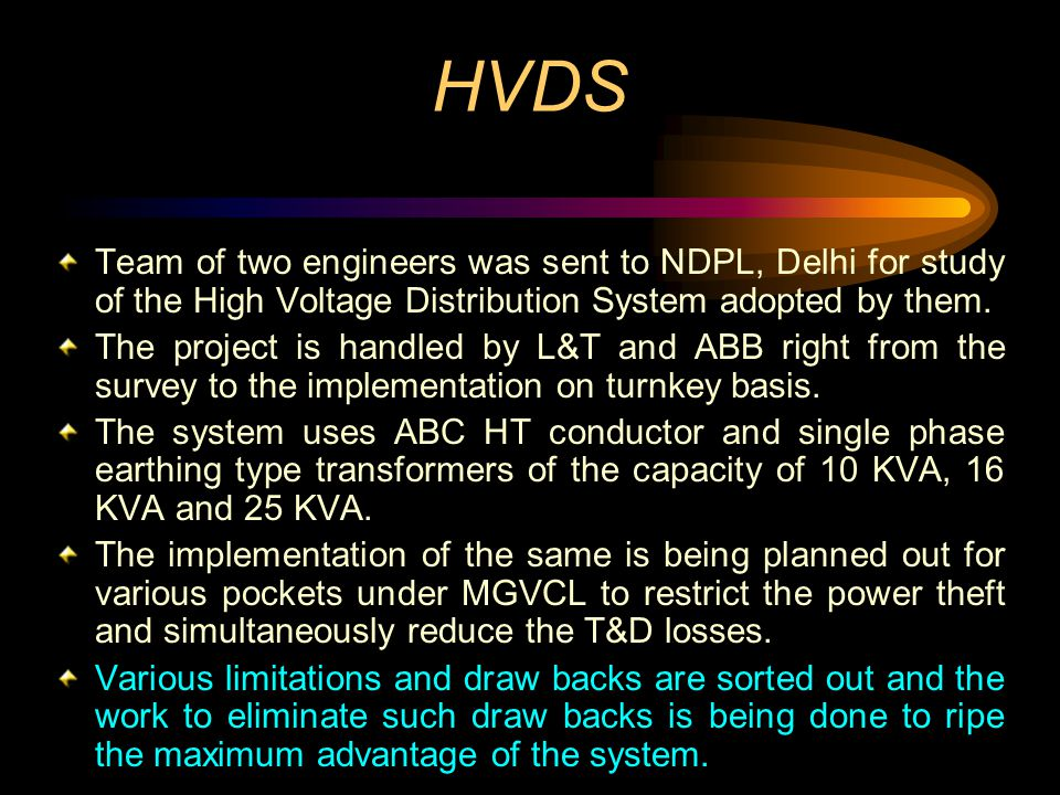 HVDS Team of two engineers was sent to NDPL, Delhi for study of the High Voltage Distribution System adopted by them.