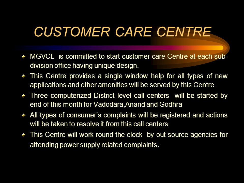 CUSTOMER CARE CENTRE MGVCL is committed to start customer care Centre at each sub-division office having unique design.