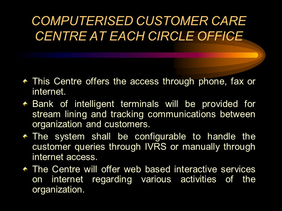 COMPUTERISED CUSTOMER CARE CENTRE AT EACH CIRCLE OFFICE