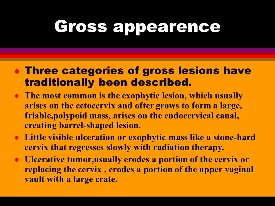 Gross appearence Three categories of gross lesions have traditionally been described.