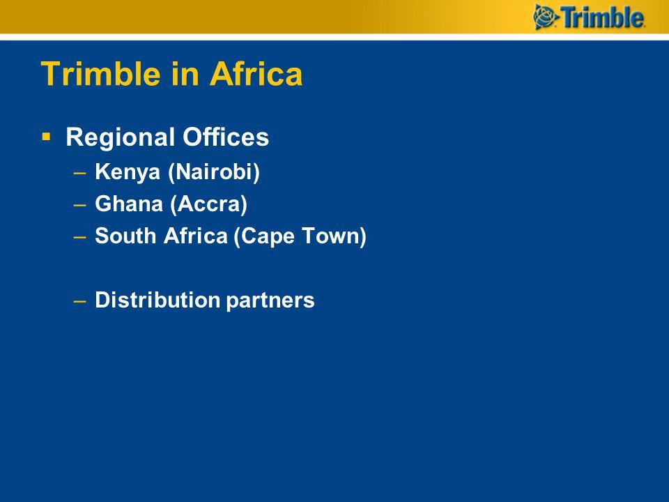 Trimble in Africa Regional Offices Kenya (Nairobi) Ghana (Accra)