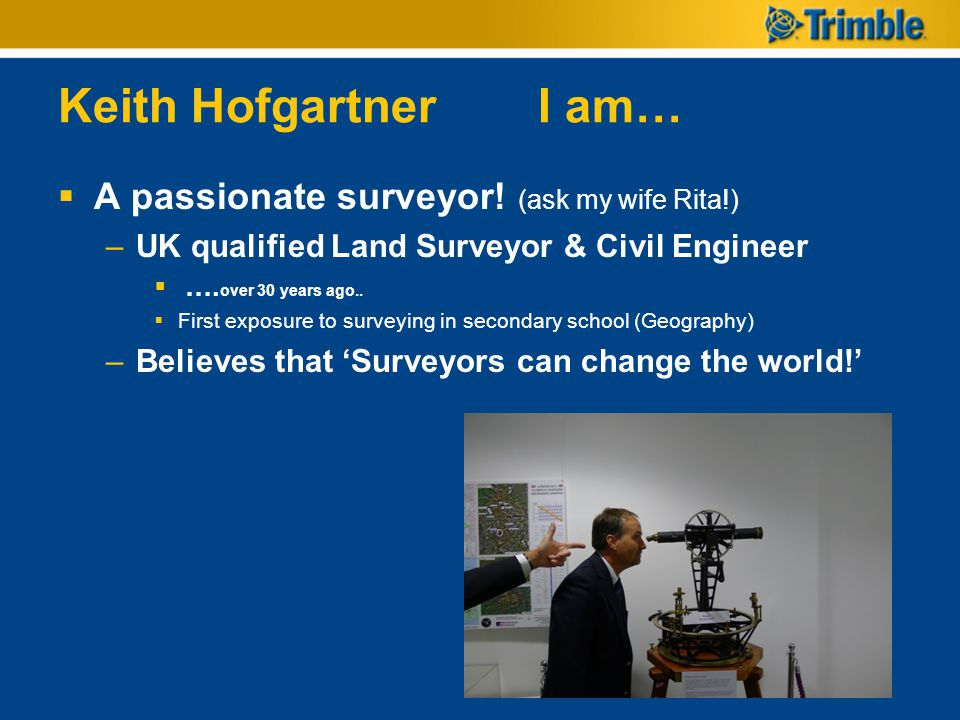Keith Hofgartner I am… A passionate surveyor! (ask my wife Rita!)