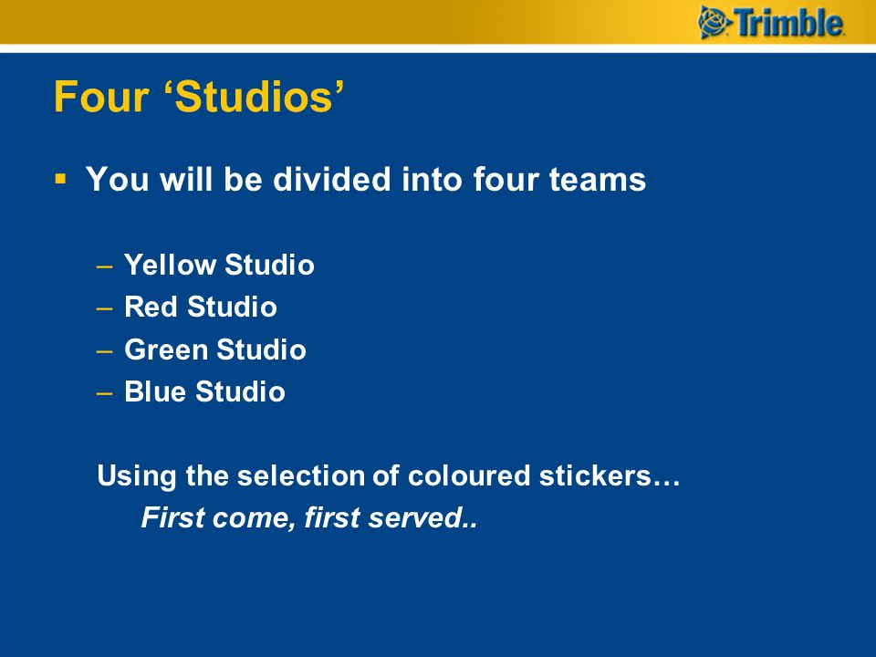 Four 'Studios' You will be divided into four teams Yellow Studio