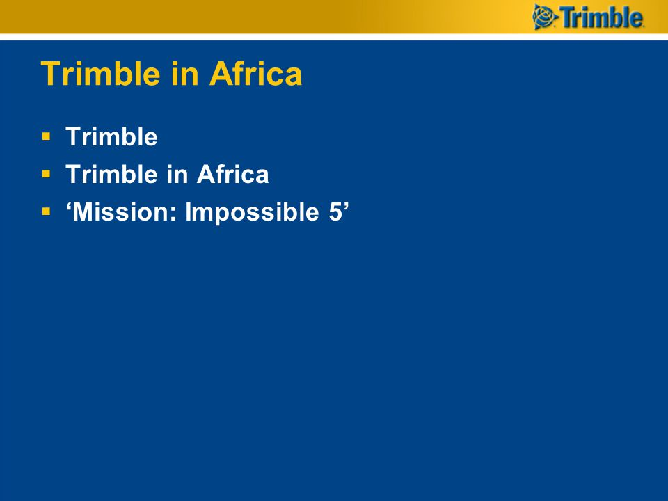 Trimble in Africa Trimble Trimble in Africa 'Mission: Impossible 5'