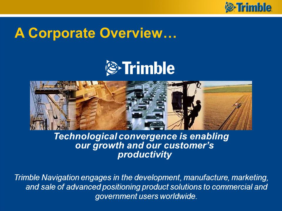 A Corporate Overview… Technological convergence is enabling our growth and our customer's productivity.