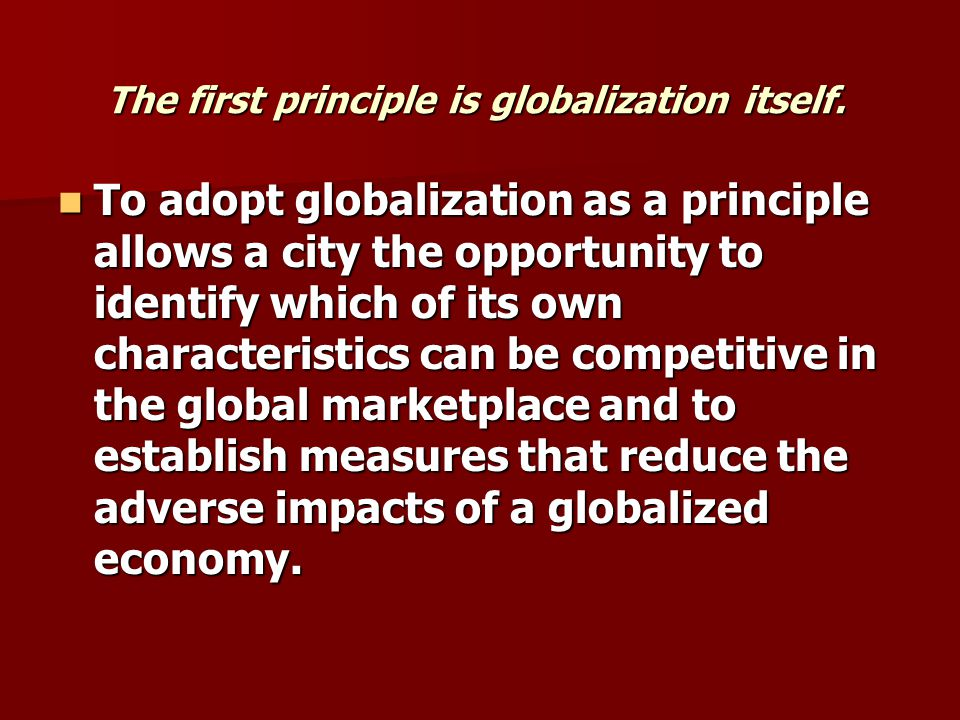The first principle is globalization itself.