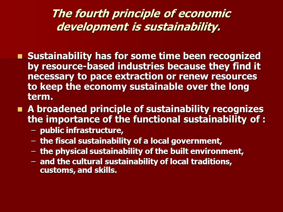 The fourth principle of economic development is sustainability.