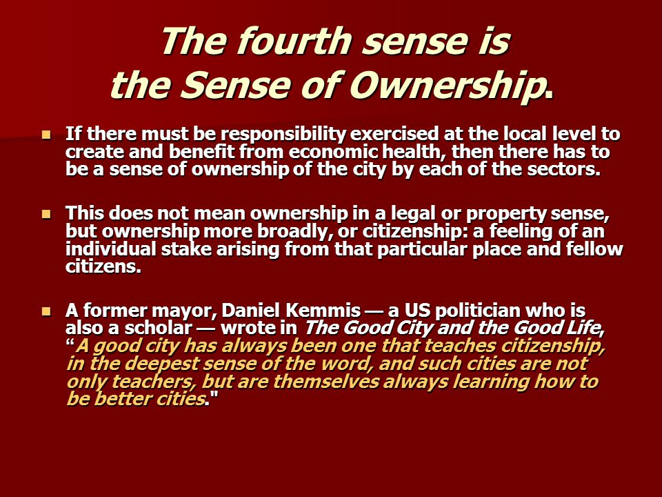The fourth sense is the Sense of Ownership.