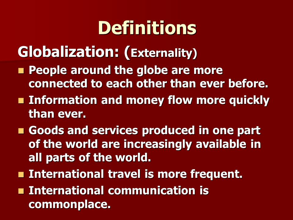 Definitions Globalization: (Externality)