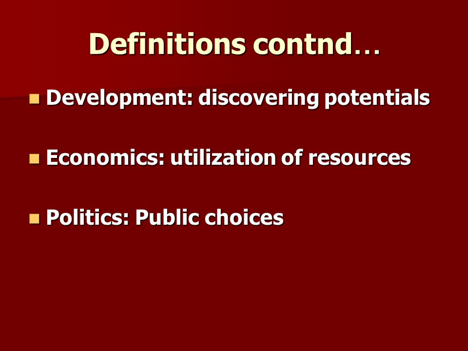 Definitions contnd… Development: discovering potentials