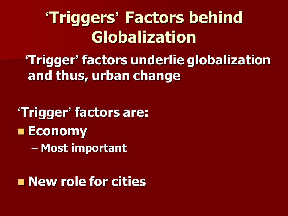 'Triggers' Factors behind Globalization