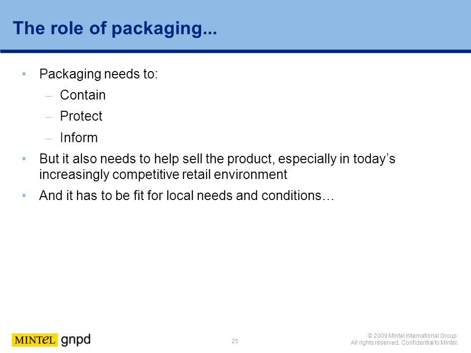 The role of packaging... Packaging needs to: Contain Protect Inform