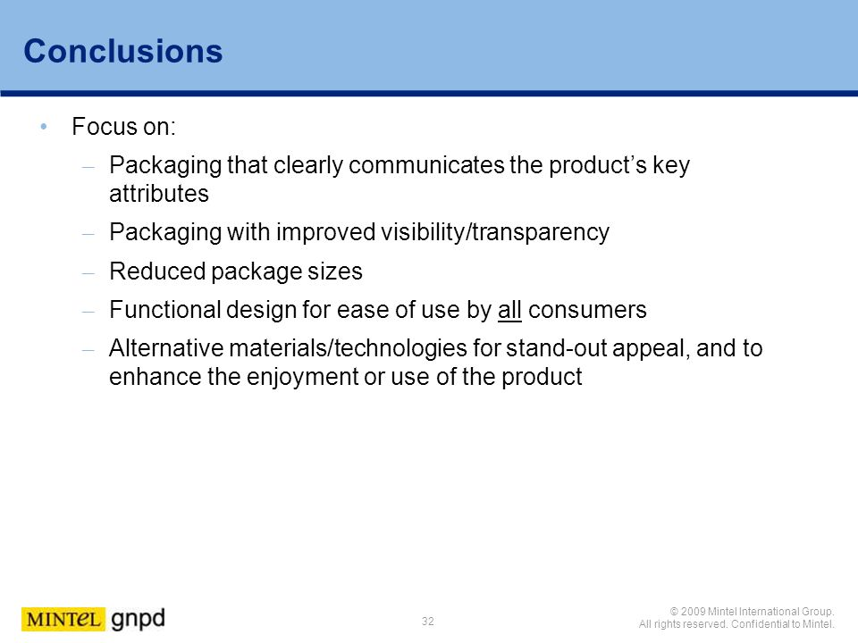 Conclusions Focus on: Packaging that clearly communicates the product's key attributes. Packaging with improved visibility/transparency.