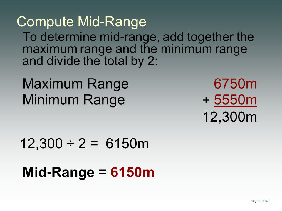 Compute Mid-Range Maximum Range 6750m Minimum Range + 5550m 12,300m