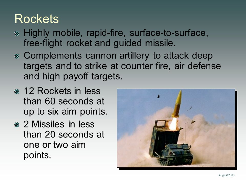 Rockets Highly mobile, rapid-fire, surface-to-surface, free-flight rocket and guided missile.