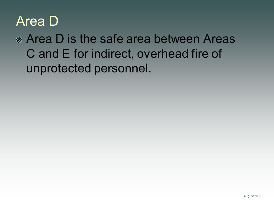 Area D Area D is the safe area between Areas C and E for indirect, overhead fire of unprotected personnel.