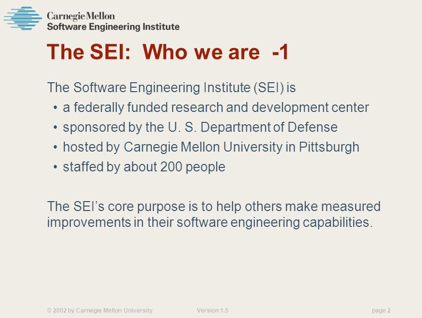 The SEI: Who we are -1 The Software Engineering Institute (SEI) is