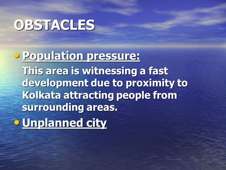 OBSTACLES Population pressure: Unplanned city