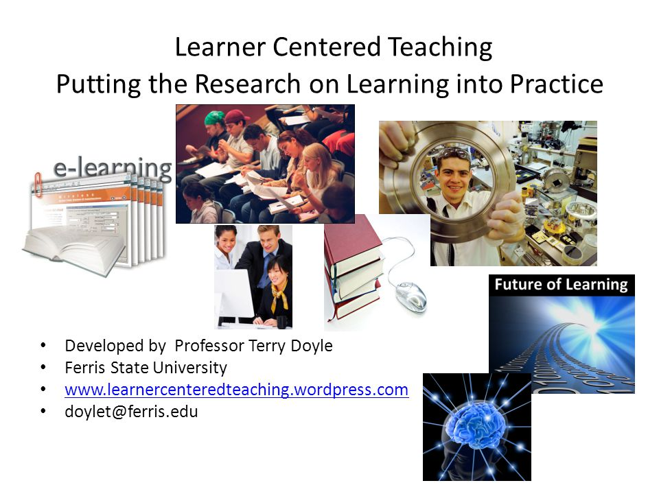 Learner Centered Teaching Putting the Research on Learning into Practice