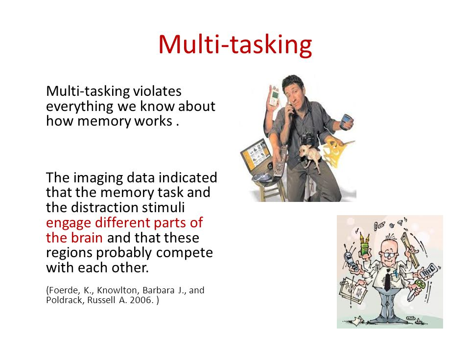 Multi-tasking Multi-tasking violates everything we know about how memory works .