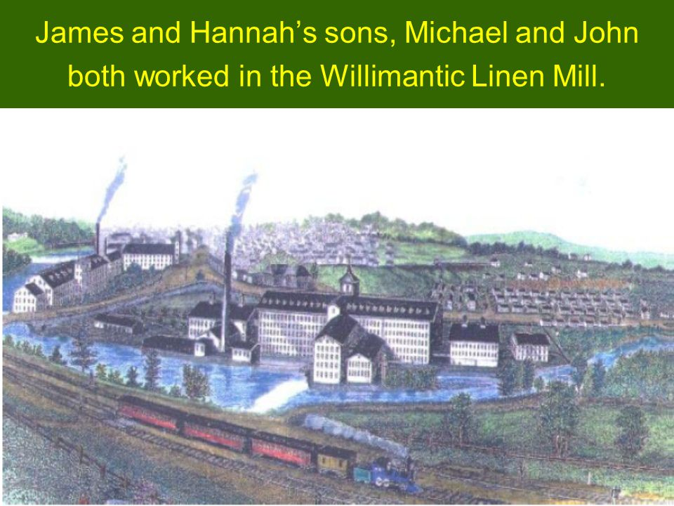 James and Hannah's sons, Michael and John both worked in the Willimantic Linen Mill.