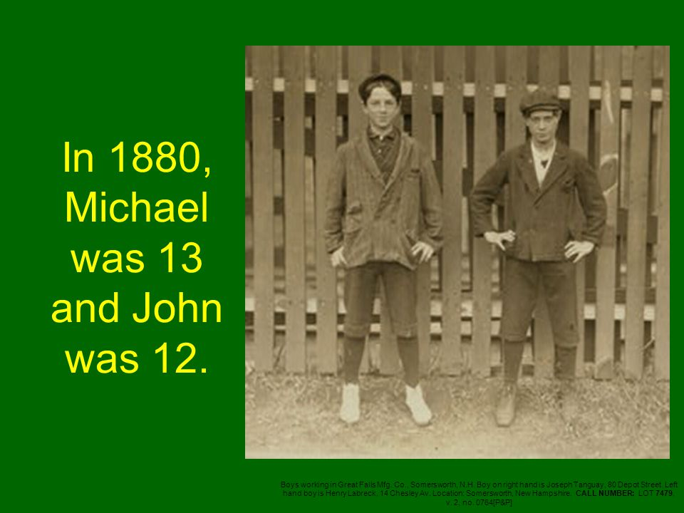 In 1880, Michael was 13 and John was 12.