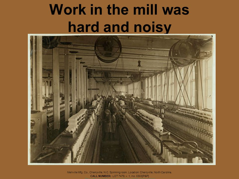 Work in the mill was hard and noisy
