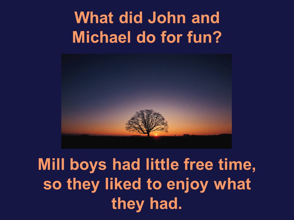 What did John and Michael do for fun