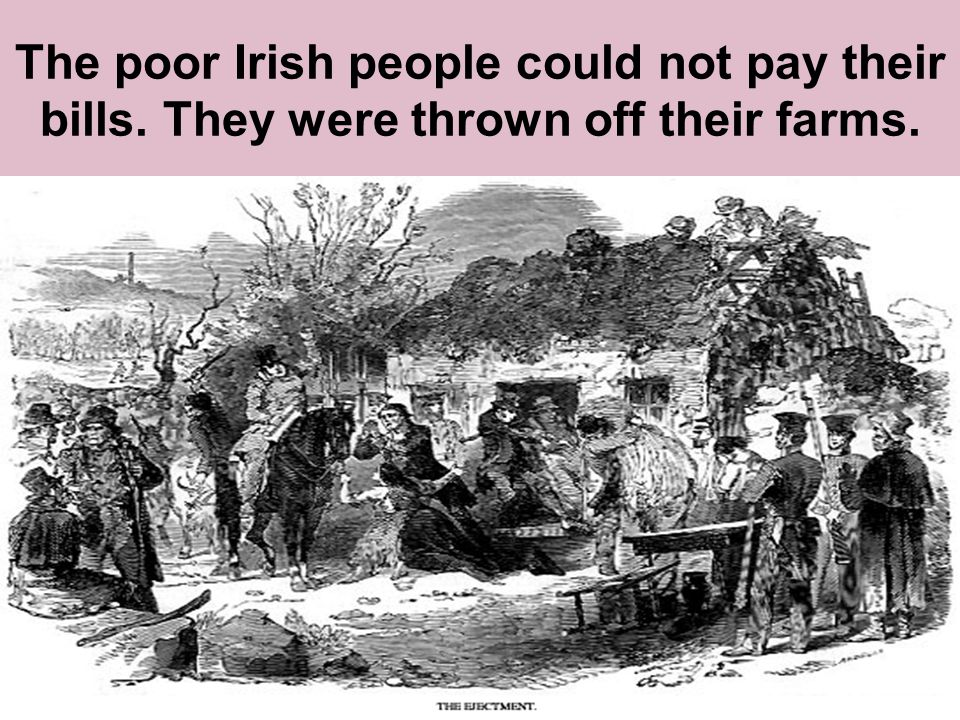 The poor Irish people could not pay their bills