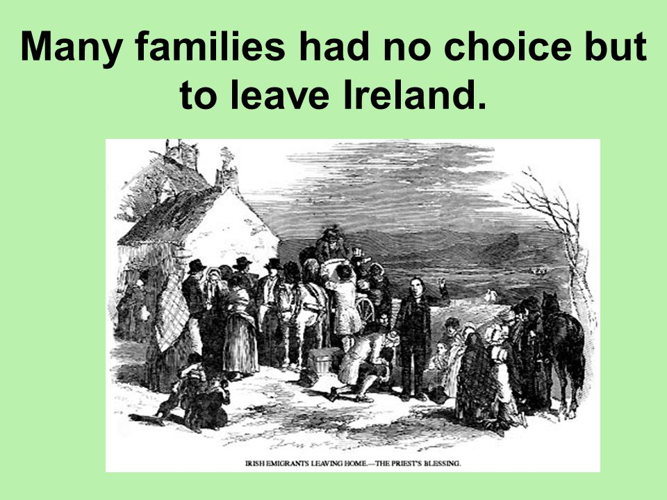 Many families had no choice but to leave Ireland.