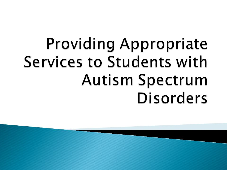 Providing Appropriate Services to Students with Autism Spectrum Disorders